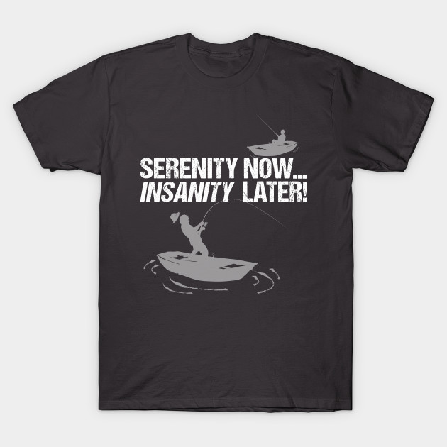 Serenity Now...Insanity Later